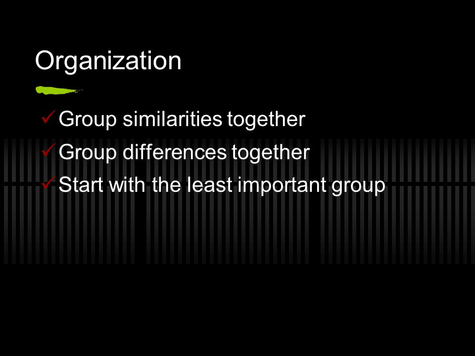 Organization Group similarities together Group differences together