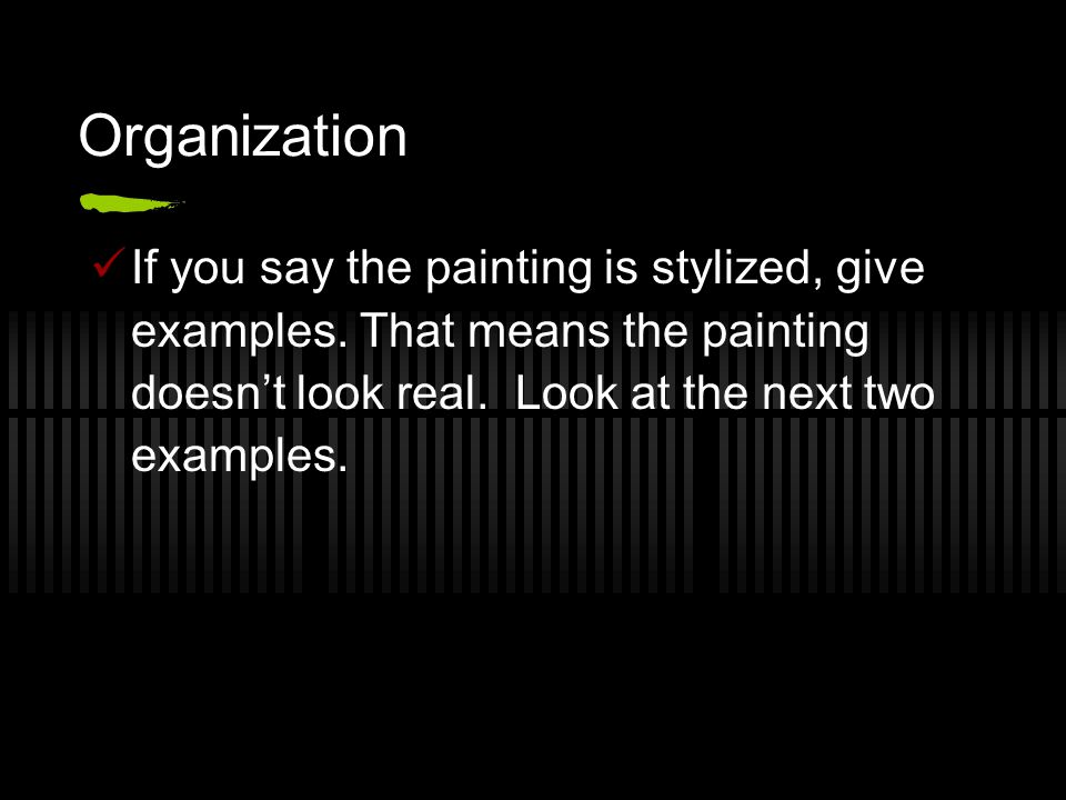 Organization If you say the painting is stylized, give examples.