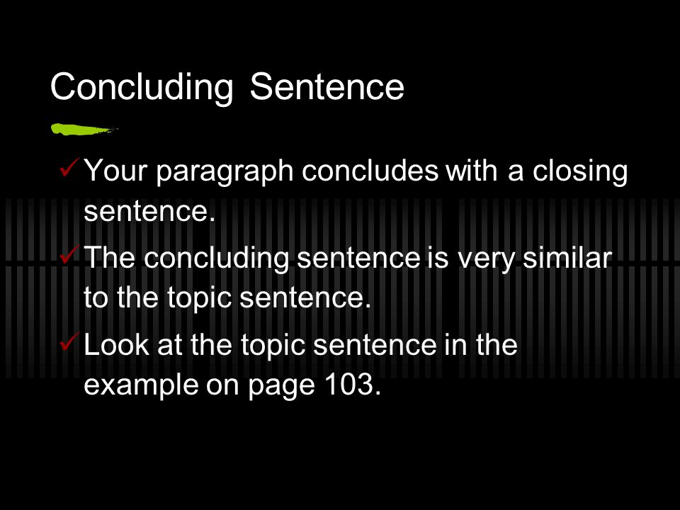 Concluding Sentence Your paragraph concludes with a closing sentence.