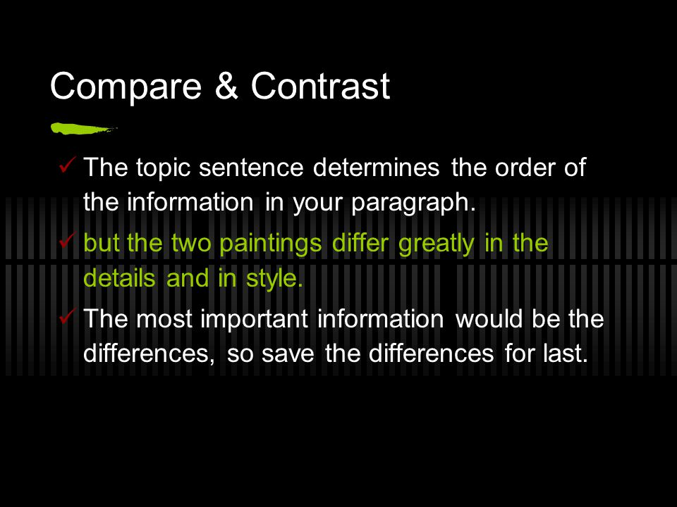 Compare & Contrast The topic sentence determines the order of the information in your paragraph.