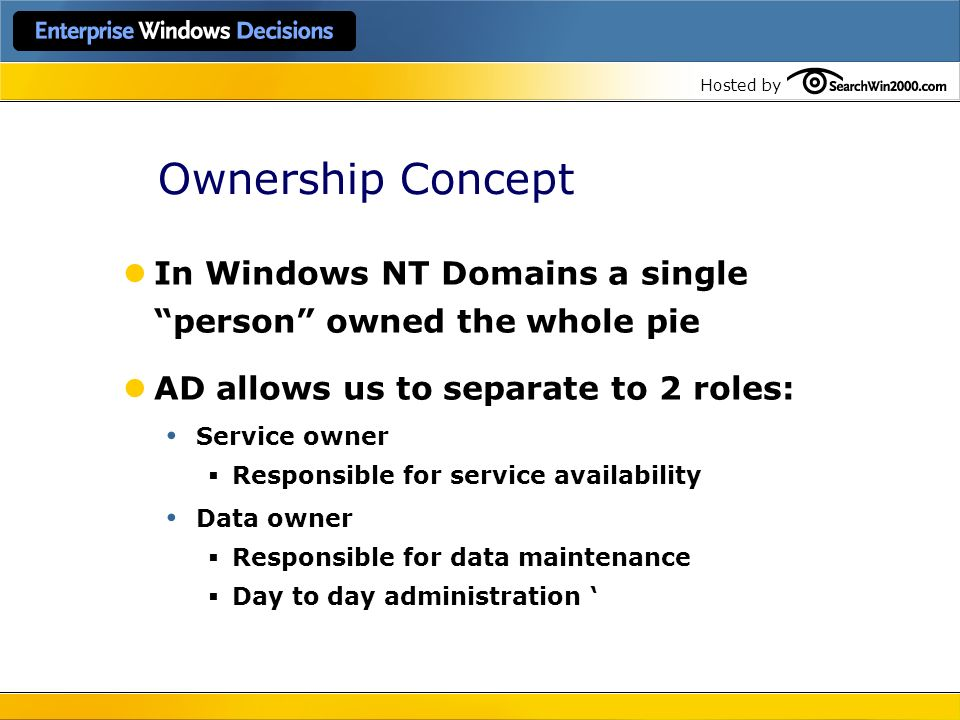 Ownership Concept In Windows NT Domains a single person owned the whole pie. AD allows us to separate to 2 roles:
