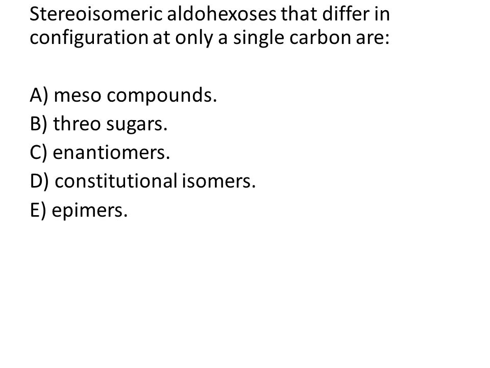 Stereoisomeric aldohexoses that differ in configuration at only a single carbon are: