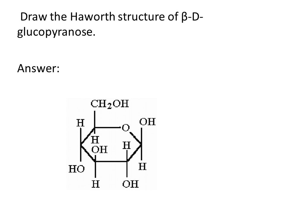 Draw the Haworth structure of β-D-glucopyranose.