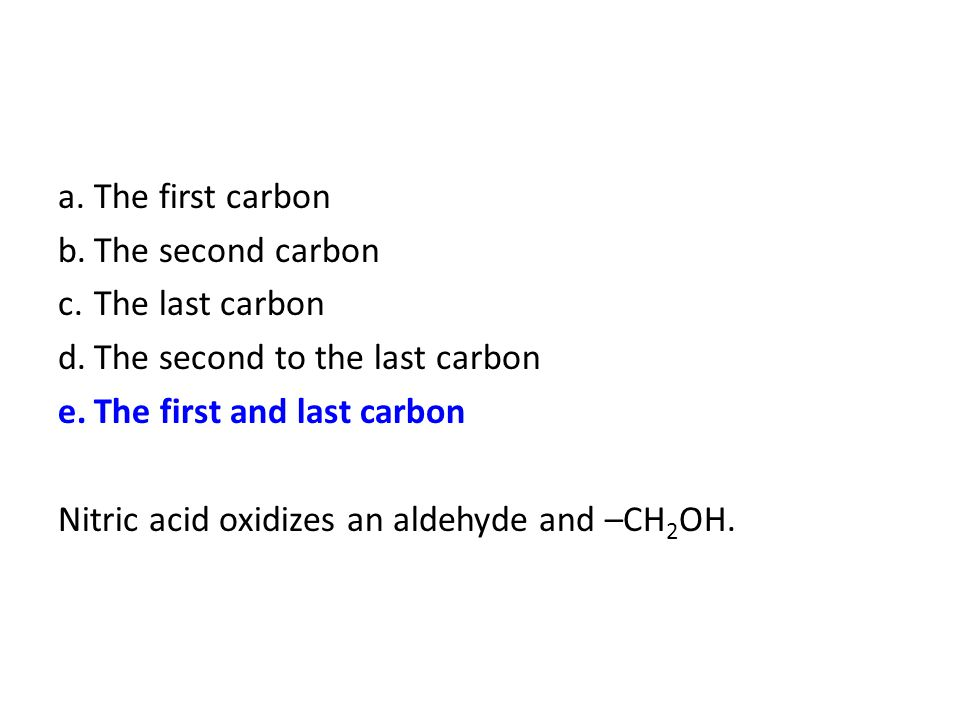 a. The first carbon b. The second carbon. c. The last carbon. d. The second to the last carbon. e. The first and last carbon.