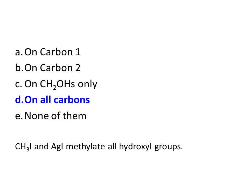 a. On Carbon 1 b. On Carbon 2 c. On CH2OHs only d. On all carbons