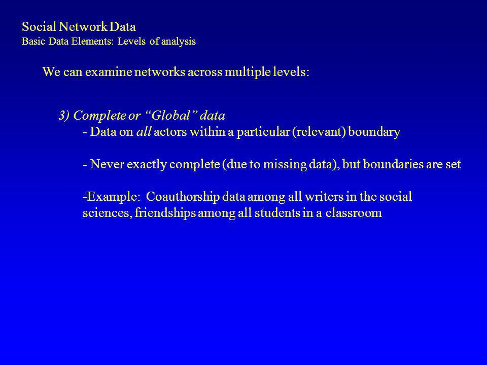 We can examine networks across multiple levels: