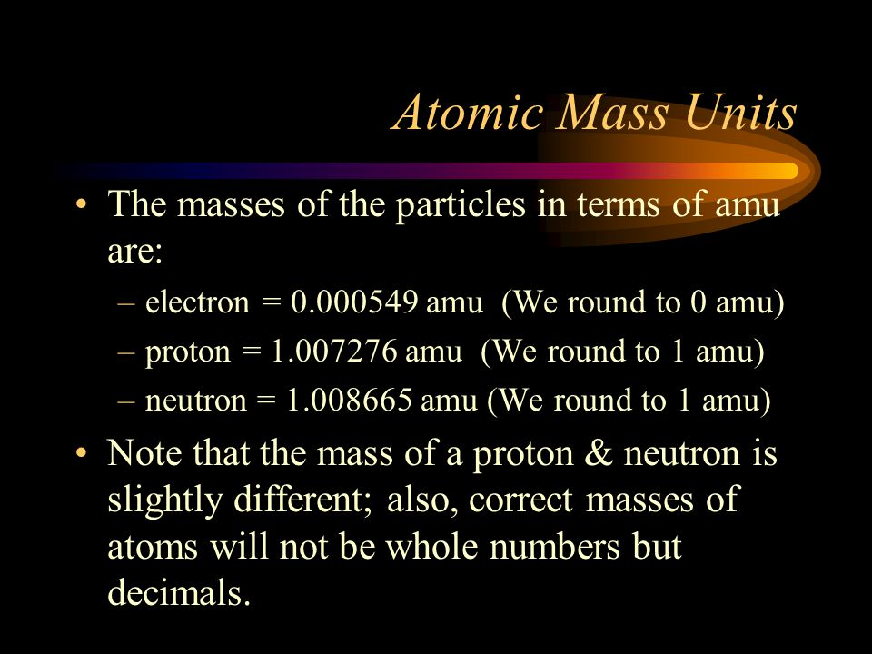 Atomic Mass Units The masses of the particles in terms of amu are: