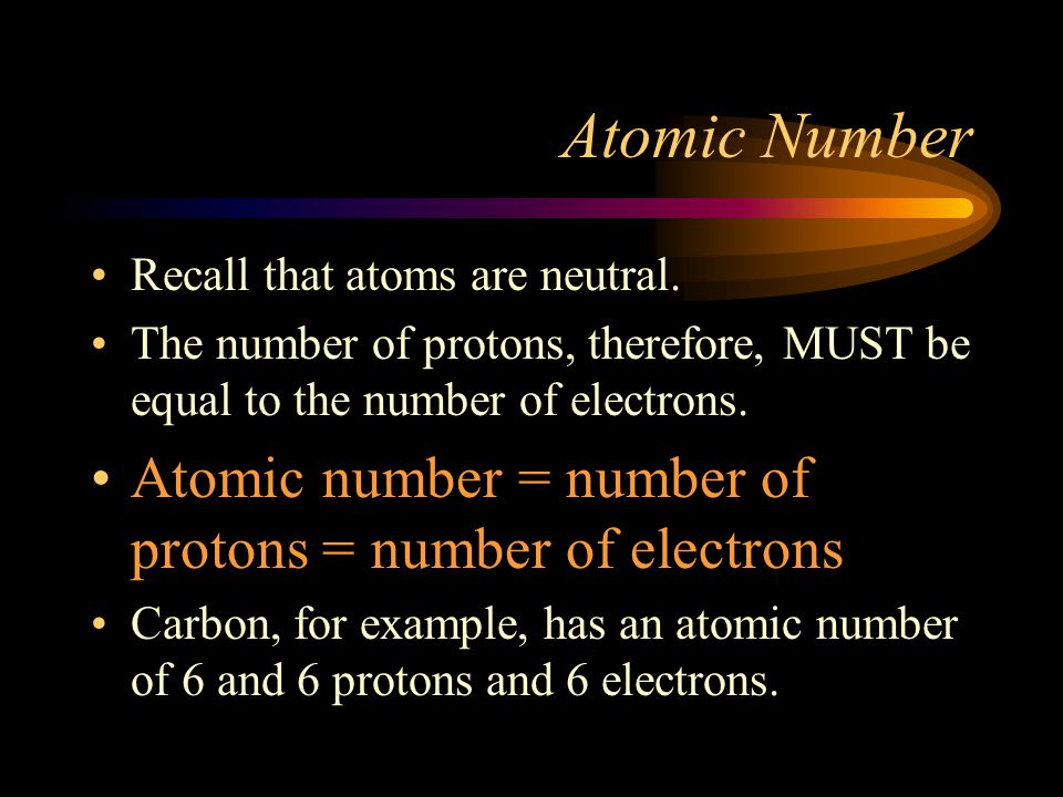 Atomic Number Atomic number = number of protons = number of electrons