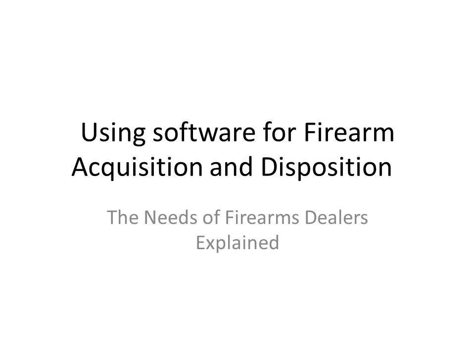 Using software for Firearm Acquisition and Disposition