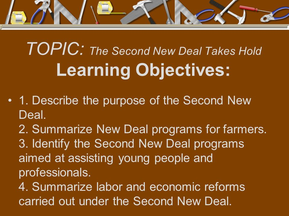 TOPIC: The Second New Deal Takes Hold Learning Objectives: