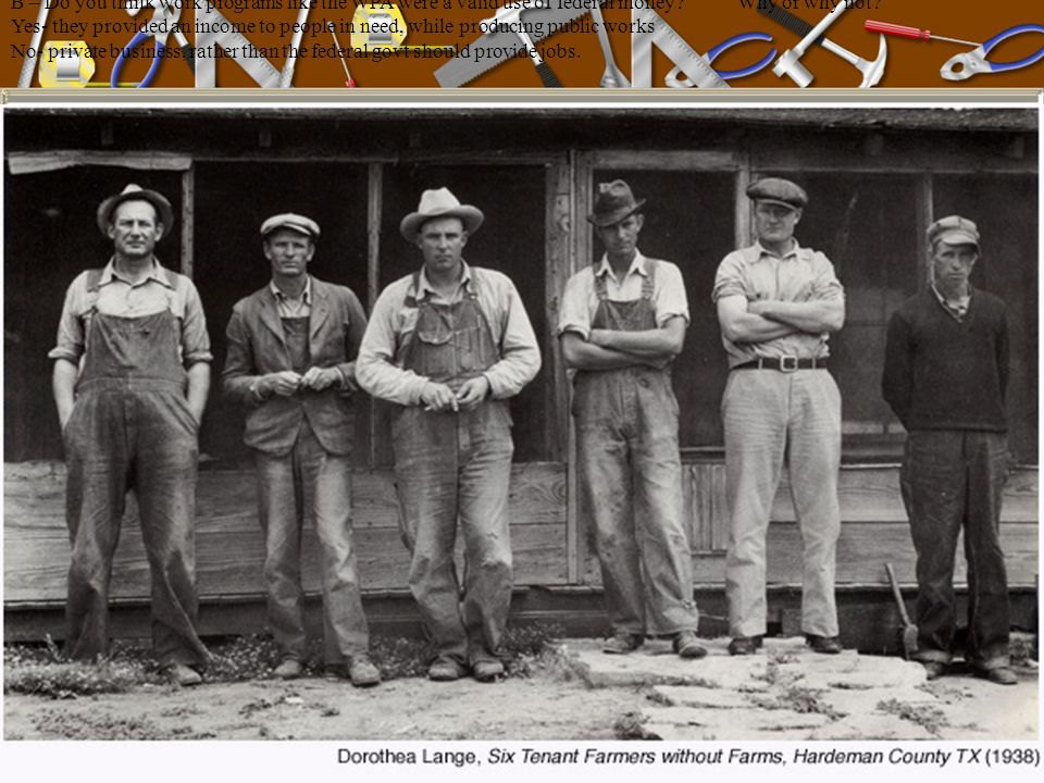 B – Do you think work programs like the WPA were a valid use of federal money Why or why not