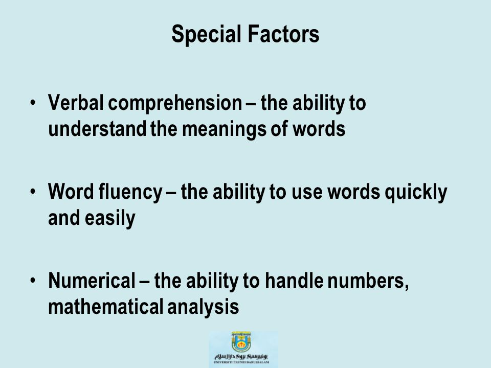 Special Factors Verbal comprehension – the ability to understand the meanings of words. Word fluency – the ability to use words quickly and easily.