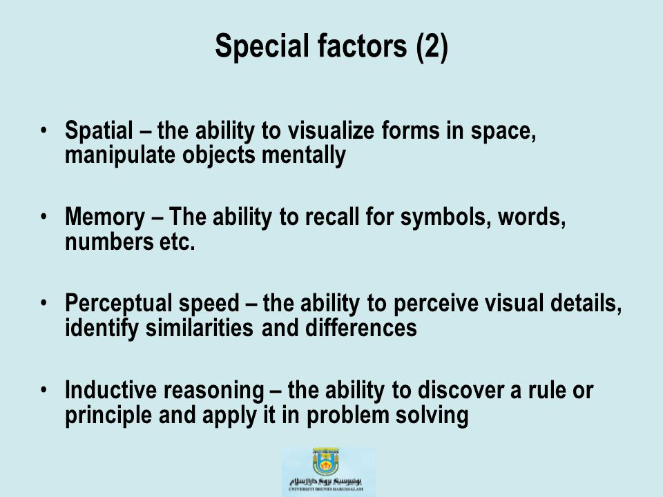 Special factors (2) Spatial – the ability to visualize forms in space, manipulate objects mentally.