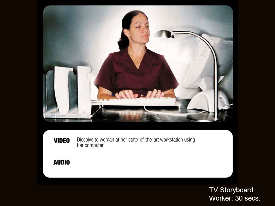 TV Storyboard Worker: 30 secs.
