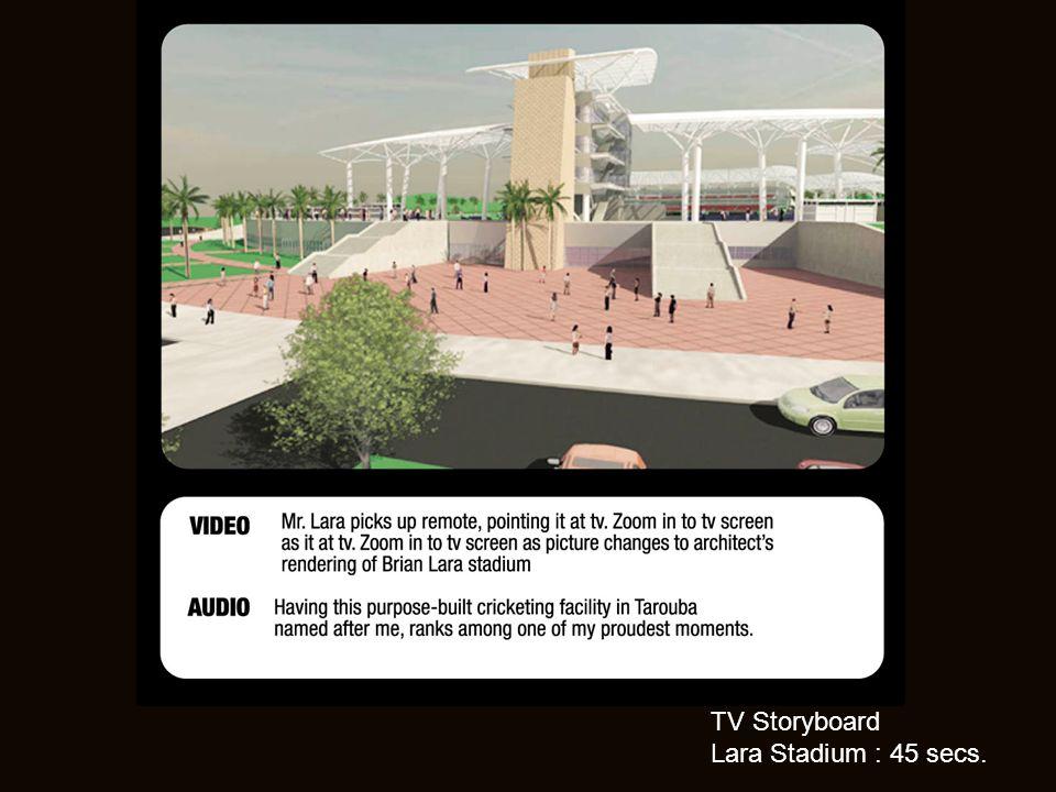 TV Storyboard Lara Stadium : 45 secs.