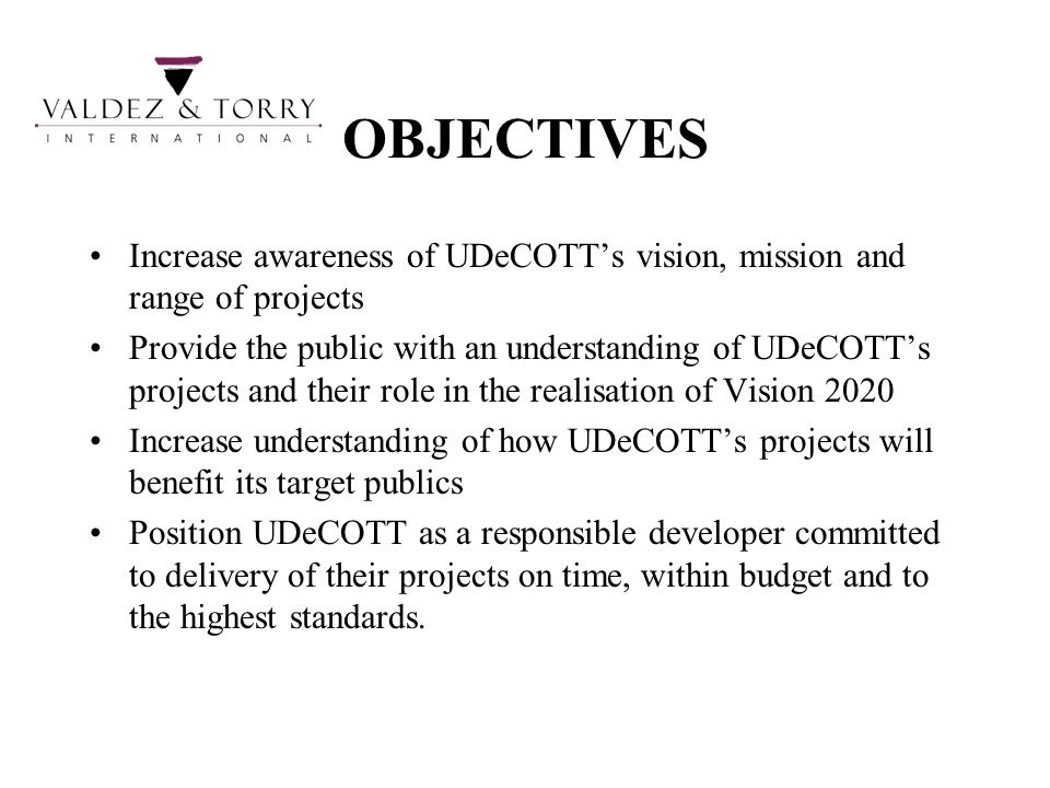 OBJECTIVESIncrease awareness of UDeCOTT's vision, mission and range of projects.