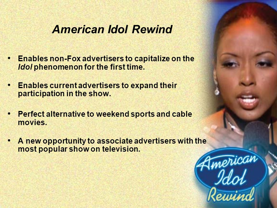 American Idol Rewind Enables non-Fox advertisers to capitalize on the Idol phenomenon for the first time.