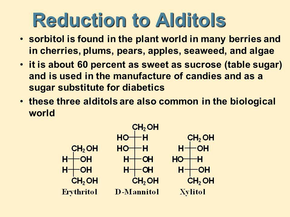 Reduction to Alditols sorbitol is found in the plant world in many berries and in cherries, plums, pears, apples, seaweed, and algae.