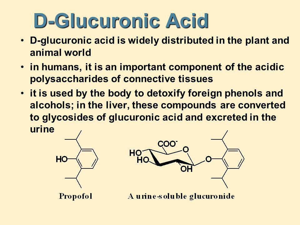 D-Glucuronic Acid D-glucuronic acid is widely distributed in the plant and animal world.