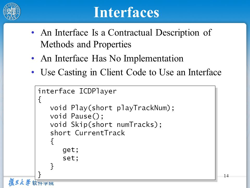 Interfaces An Interface Is a Contractual Description of Methods and Properties. An Interface Has No Implementation.