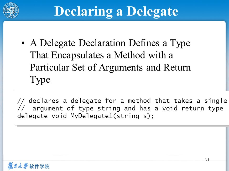 Declaring a Delegate A Delegate Declaration Defines a Type That Encapsulates a Method with a Particular Set of Arguments and Return Type.
