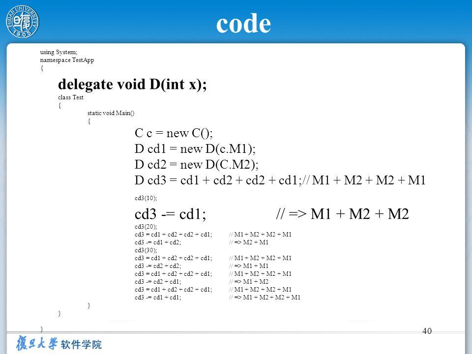 code delegate void D(int x); D cd1 = new D(c.M1); D cd2 = new D(C.M2);