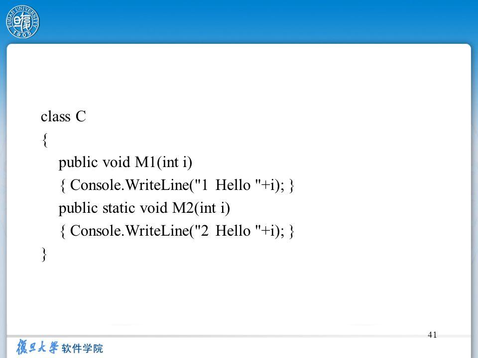 class C { public void M1(int i) { Console.WriteLine( 1 Hello +i); } public static void M2(int i)