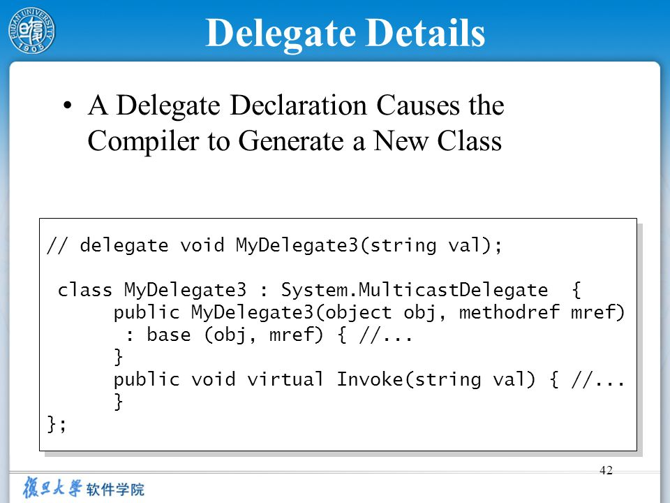 Delegate Details A Delegate Declaration Causes the Compiler to Generate a New Class. // delegate void MyDelegate3(string val);