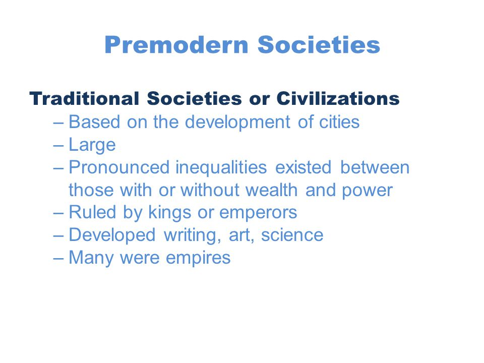 Premodern Societies Traditional Societies or Civilizations