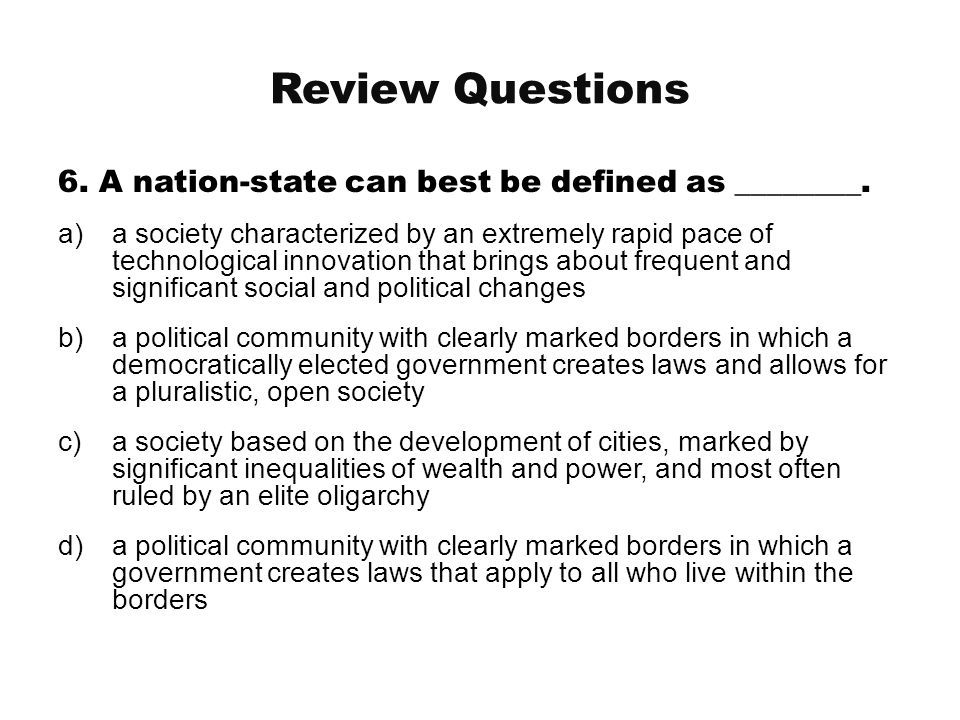 Review Questions 6. A nation-state can best be defined as ________.