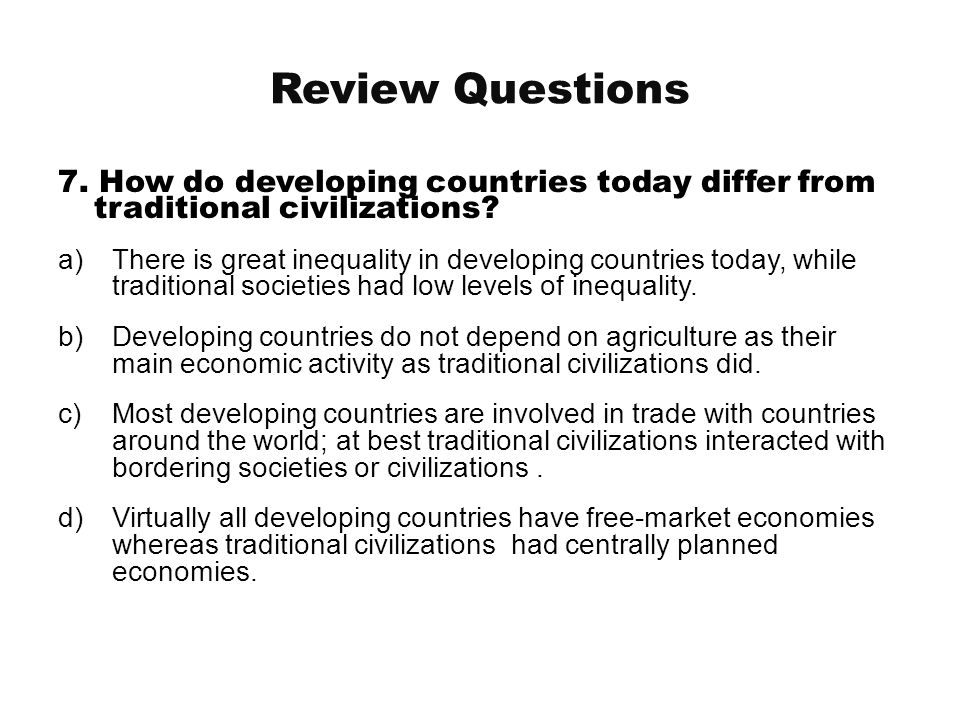 Review Questions 7. How do developing countries today differ from traditional civilizations