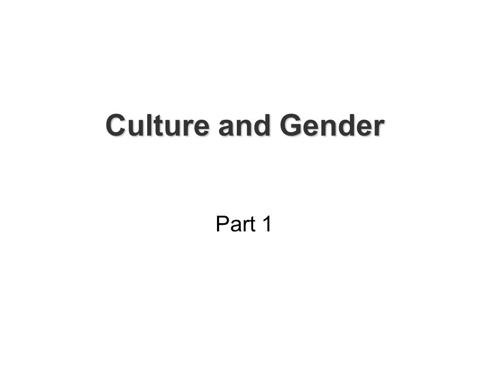 Culture and Gender Part 1