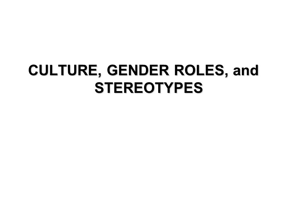 CULTURE, GENDER ROLES, and STEREOTYPES