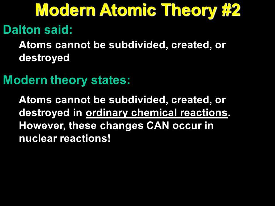 Modern Atomic Theory #2 Dalton said: Modern theory states: