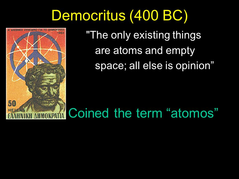 Democritus (400 BC) Coined the term atomos