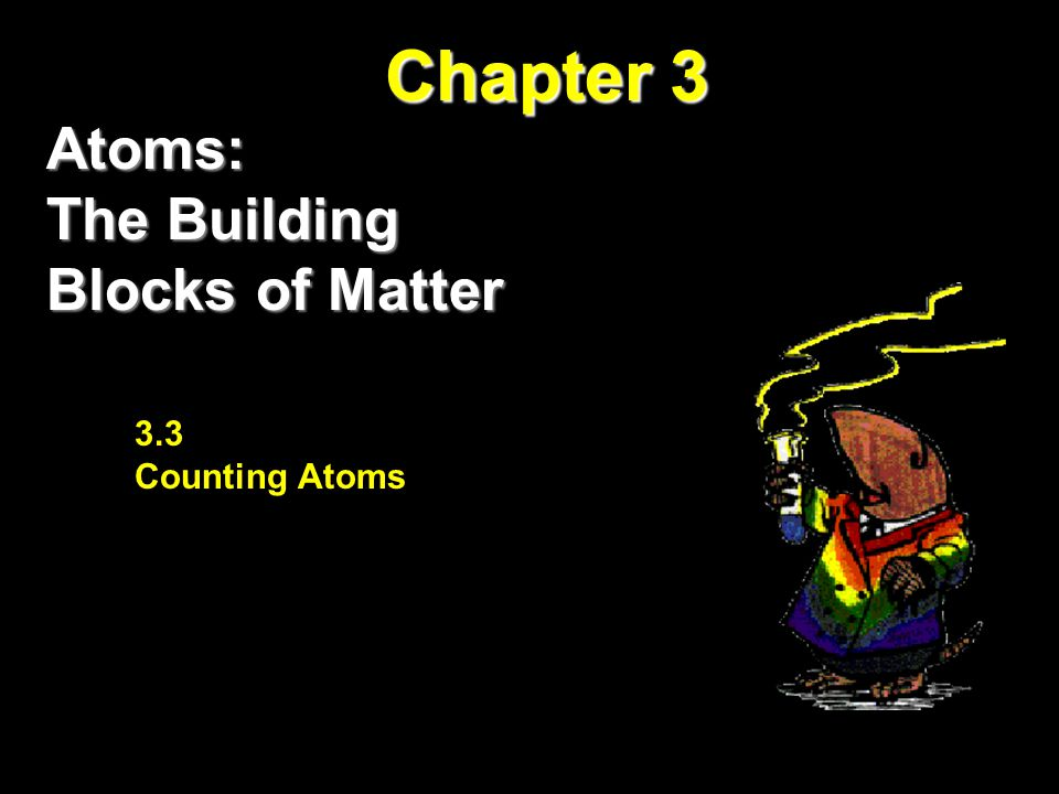 Chapter 3 Atoms: The Building Blocks of Matter 3.3 Counting Atoms