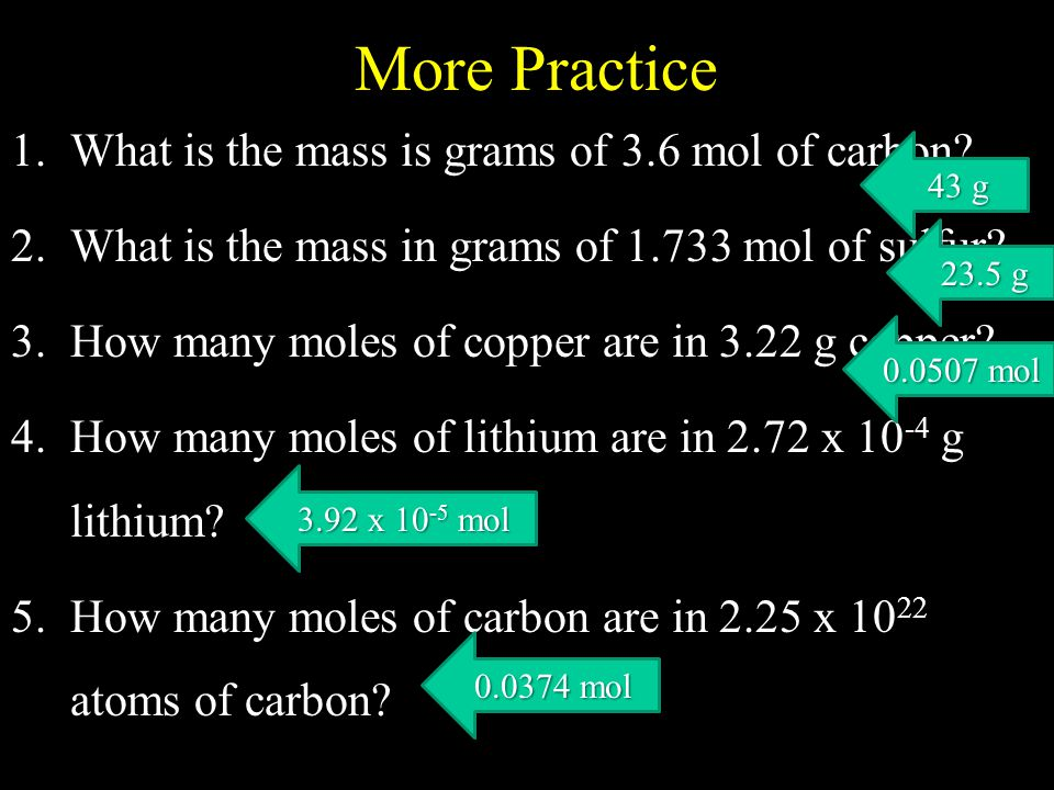 More Practice What is the mass is grams of 3.6 mol of carbon