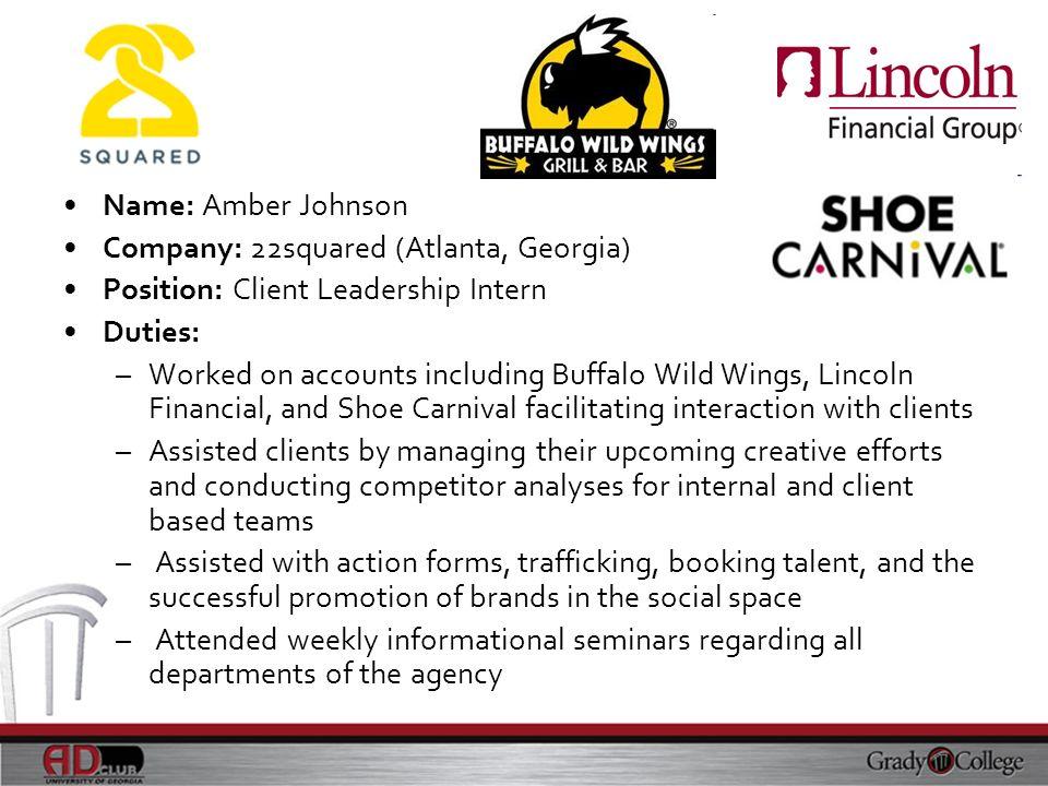 Name: Amber Johnson Company: 22squared (Atlanta, Georgia) Position: Client Leadership Intern. Duties:
