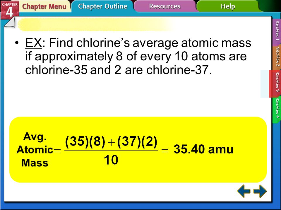 EX: Find chlorine's average atomic mass if approximately 8 of every 10 atoms are chlorine-35 and 2 are chlorine-37.