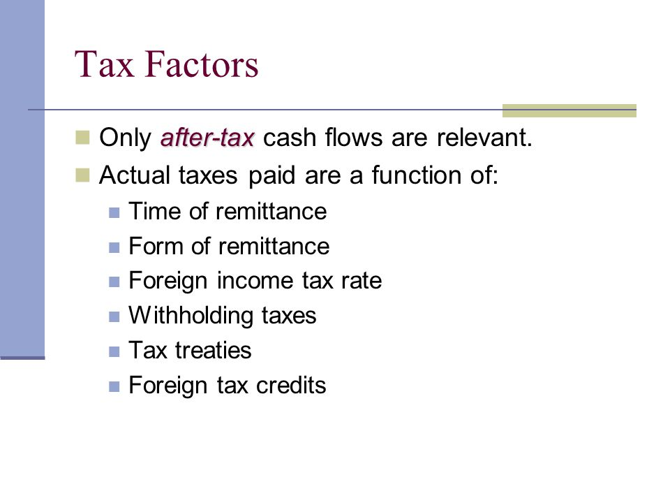 Tax Factors Only after-tax cash flows are relevant.