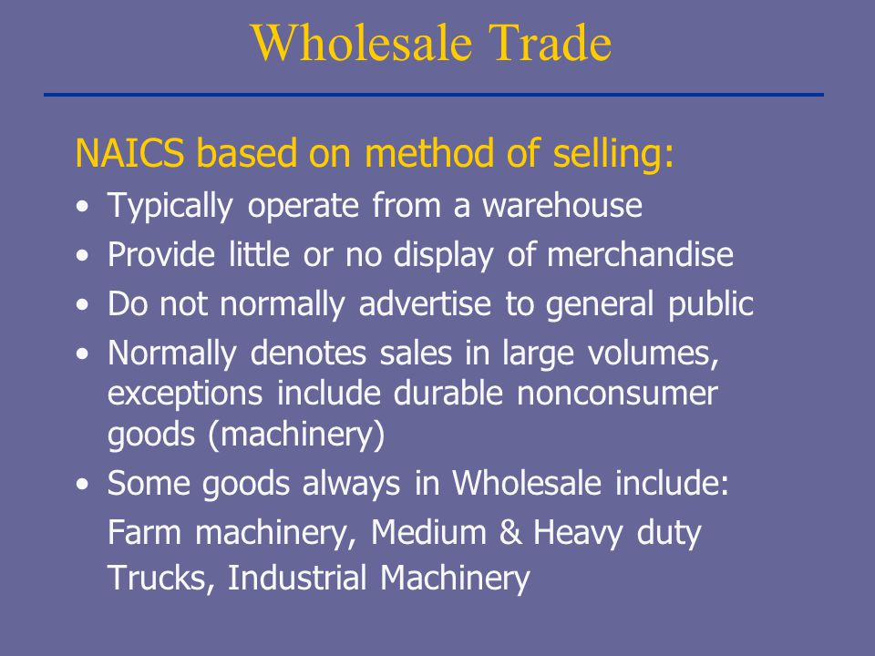 Wholesale Trade NAICS based on method of selling: