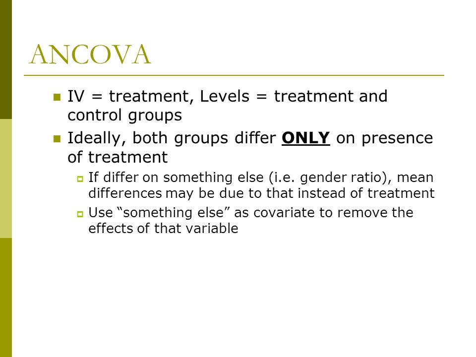 ANCOVA IV = treatment, Levels = treatment and control groups