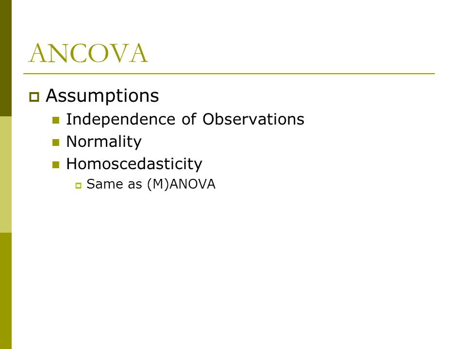 ANCOVA Assumptions Independence of Observations Normality