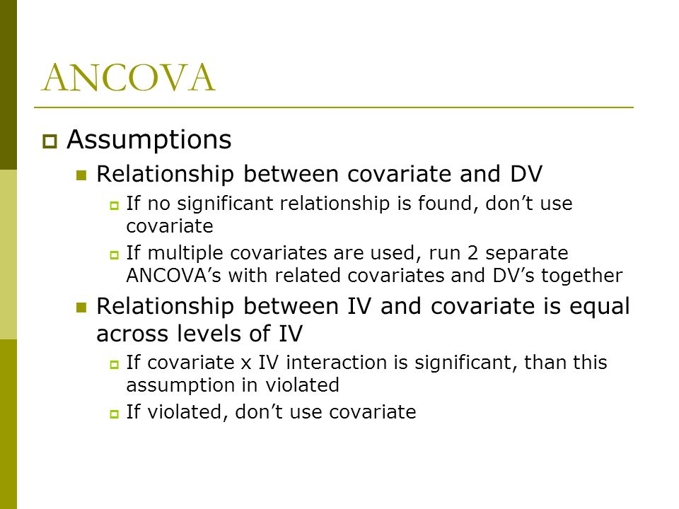 ANCOVA Assumptions Relationship between covariate and DV