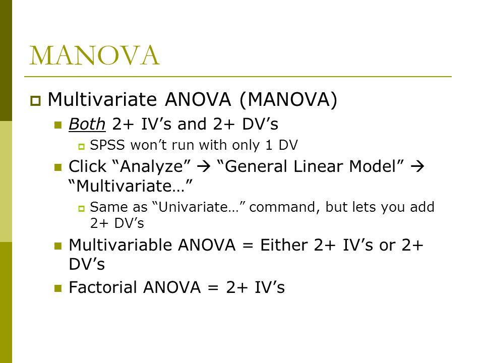 MANOVA Multivariate ANOVA (MANOVA) Both 2+ IV's and 2+ DV's