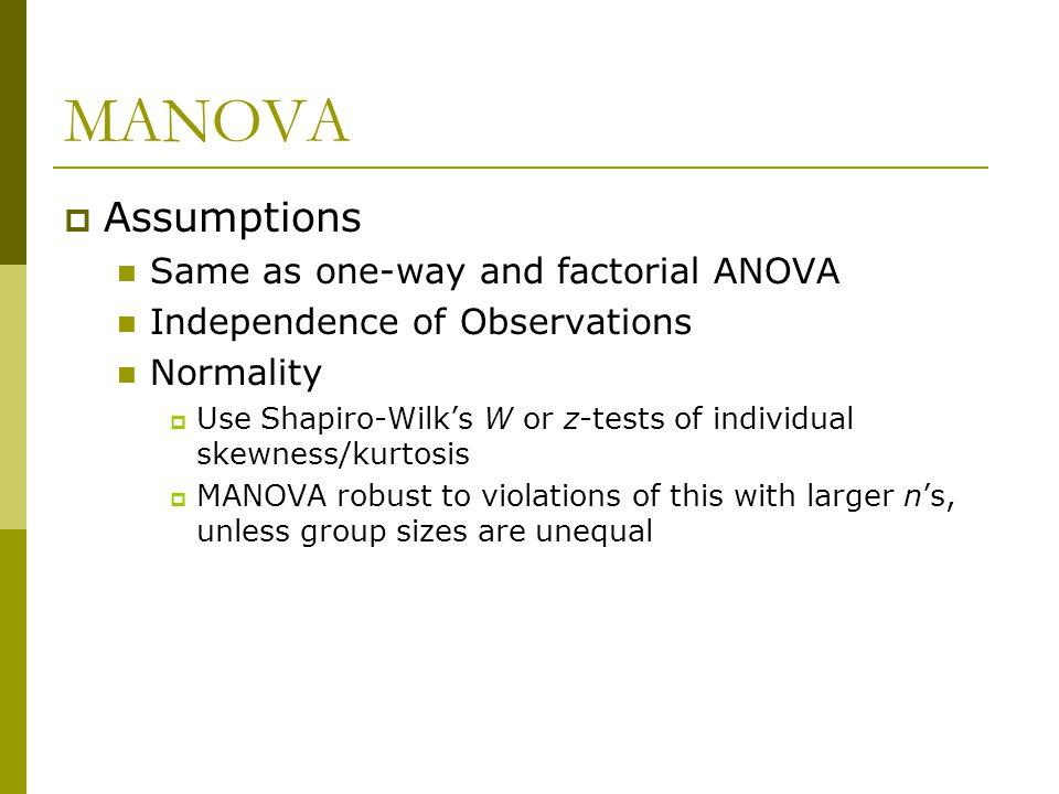 MANOVA Assumptions Same as one-way and factorial ANOVA