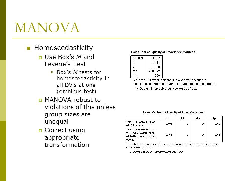 MANOVA Homoscedasticity Use Box's M and Levene's Test