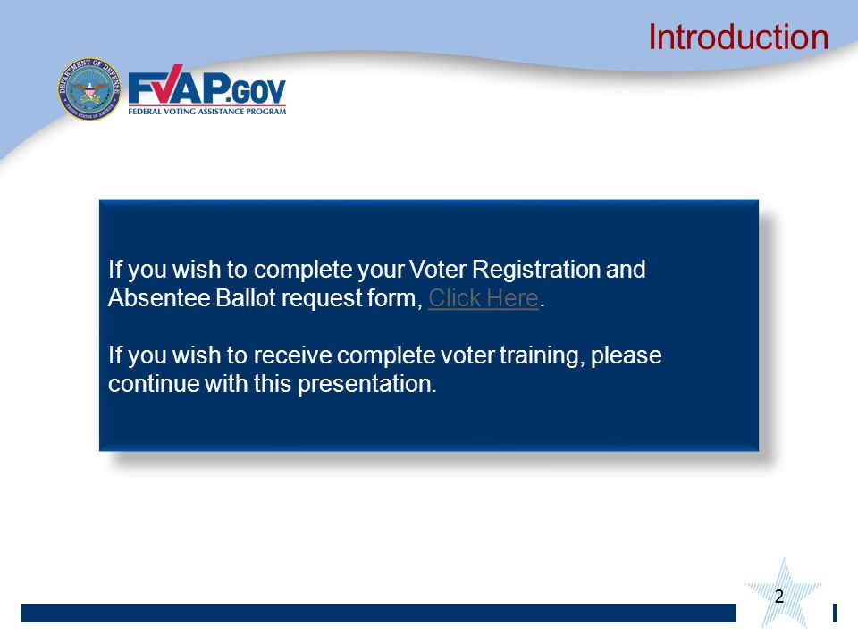 Introduction If you wish to complete your Voter Registration and Absentee Ballot request form, Click Here.