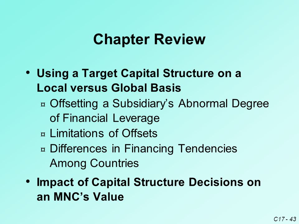Chapter Review Using a Target Capital Structure on a Local versus Global Basis. Offsetting a Subsidiary's Abnormal Degree of Financial Leverage.
