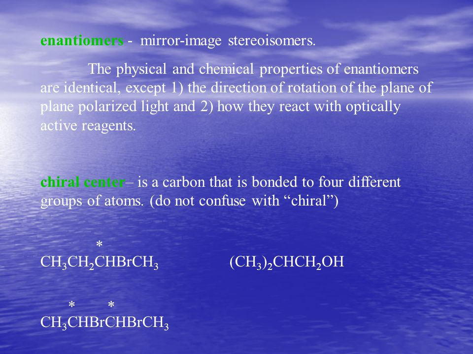 enantiomers - mirror-image stereoisomers.